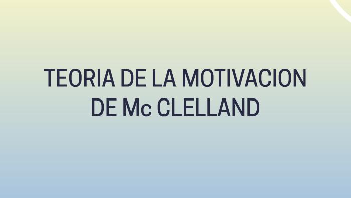Teoria De La Motivacion De Mcclelland By Eliana Echeverri On