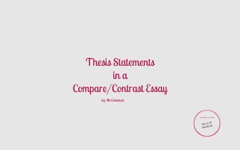 thesis statements in comparecontrast essays by crista colantoni on  thesis statements in comparecontrast essays by crista colantoni on prezi