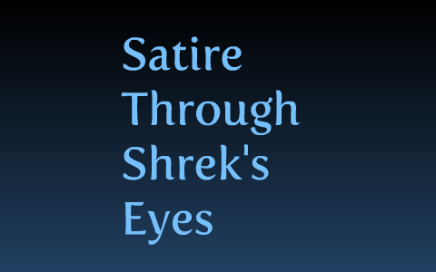 Copy Of Satire Through Shrek S Eyes By Suzanne Ott On Prezi