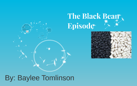 the black bean episode by baylee tomlinson on prezi