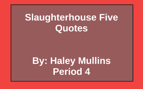 Slaughterhouse Five Quotes By Haley Mullins On Prezi