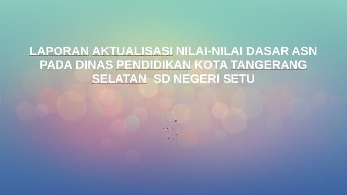 Laporan Aktualisasi Nilai Nilai Dasar Asn Pada Sd Negeri Set By Failasuf Wicaksono