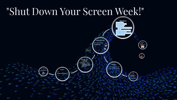shut down your screen week