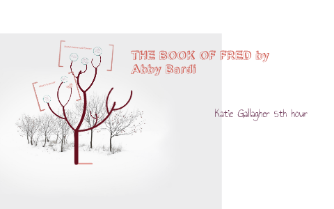 The Book Of Fred By Abby Bardi By Katie Gallagher On Prezi