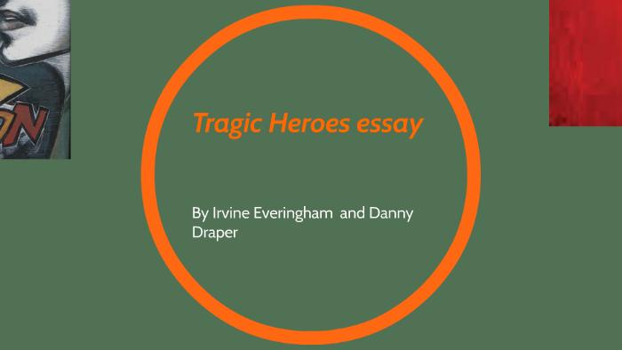 Tragic heroes essay by irvine everingham on prezi