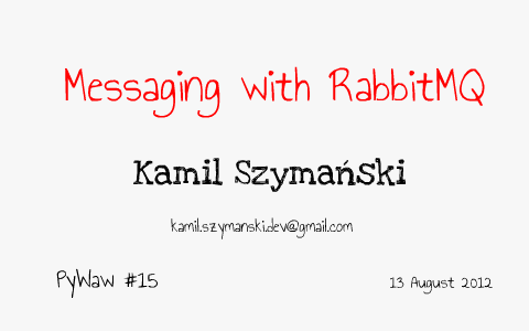 Messaging with RabbitMQ by Kamil Szymański on Prezi