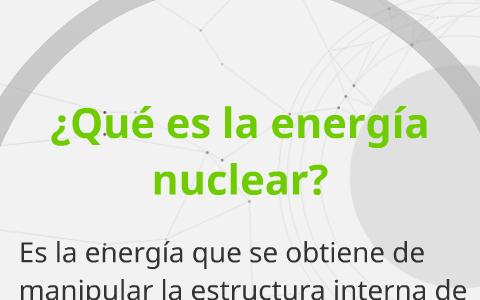 Energía Nuclear By Tecno Electrico Nuclear On Prezi