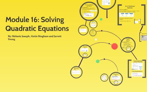 Module 16: Solving Quadratic Equations by Melanie Joseph on