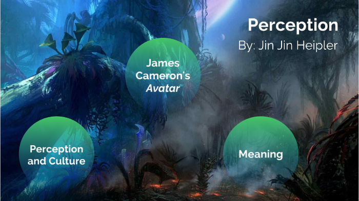 Perception in Avatar by Jin Jin Heipler on Prezi Next