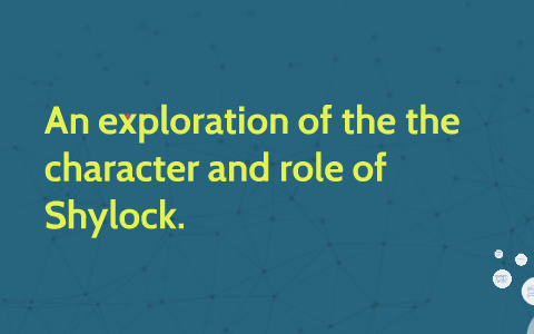An exploration of the the character and role of Shylock  by