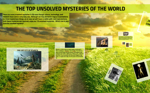 THE TOP UNSOLVED MYSTERIES OF THE WORLD by Trayesh Venugopal on Prezi