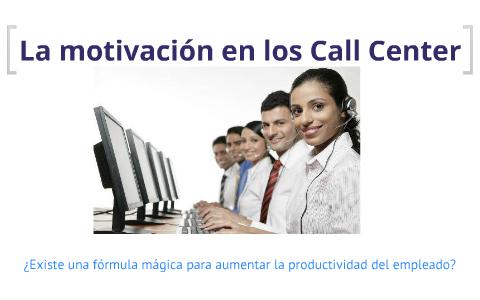 Motivación En Los Call Center By Maia Gw On Prezi
