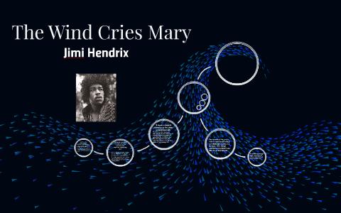 The Wind Cries Mary By Brandon Bradke On Prezi