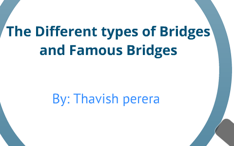 The Different types of bridges by tperera 11 on Prezi