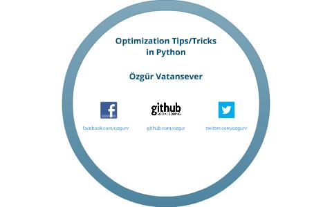 Optimization Tips/Tricks in Python by Özgür Vatansever on Prezi