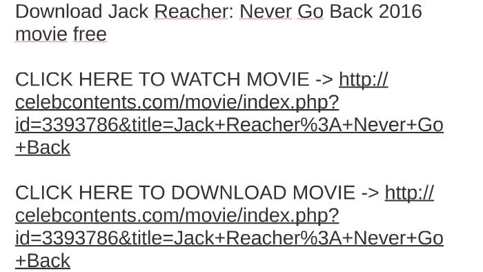 Jack Reacher Never Go Back 2016 Full Movie Free Download