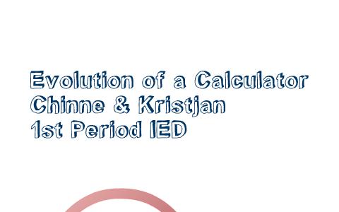 Evolution Of A Calculator By Chinne O On Prezi