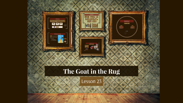 The Goat in the Rug by Tyler Wood on Prezi