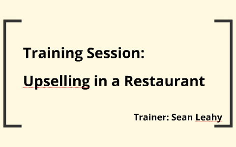 Upselling in a Restaurant by Sean Leahy on Prezi