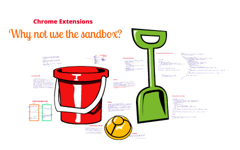 Chrome Extensions - Why Not Use The Sandbox? by Daniel Prentis on Prezi