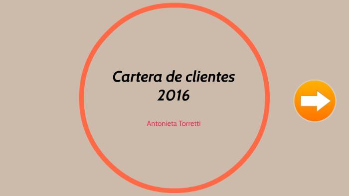 Cartera De Clientes 2016 By Antonieta Torretti On Prezi