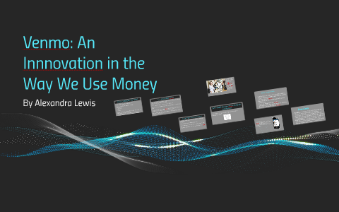 Venmo: An Innnovation in the Way We use Money by Alex Lewis on Prezi