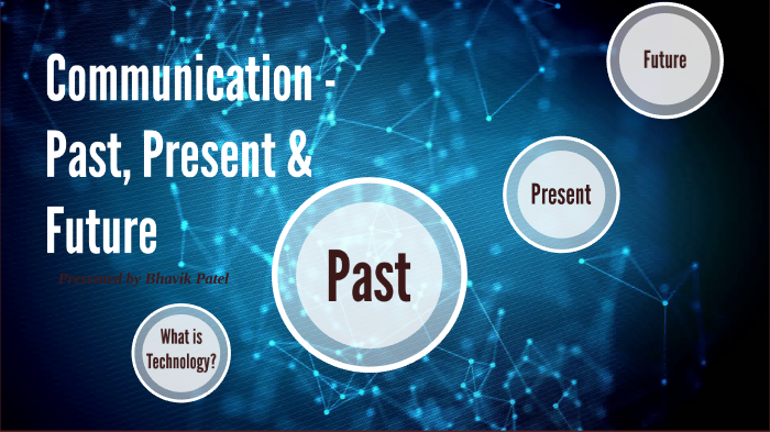 Communication - Past, Present and Future by Bhavik Patel on
