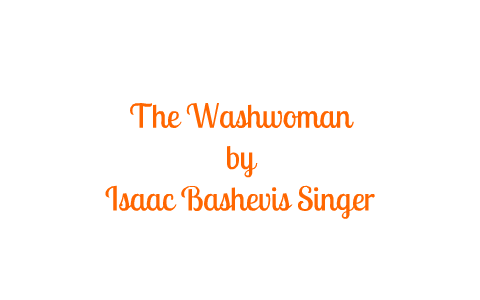 The Washwoman By Dalia Al Barougy On Prezi