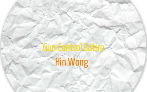 Gun Control Satire By Hin Wong On Prezi