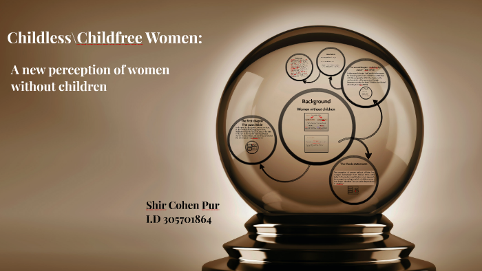 Childless\Childfree Women: by Shir Cohen Pur on Prezi