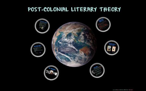 POST-COLONIAL LITERARY THEORY by Oscar Grajales on Prezi