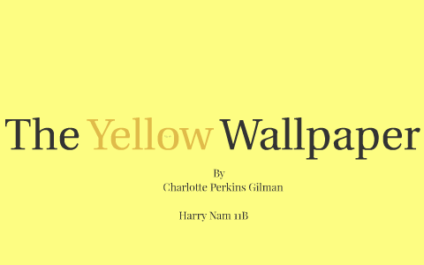 The Yellow Wallpaper By Firstname Lastname On Prezi