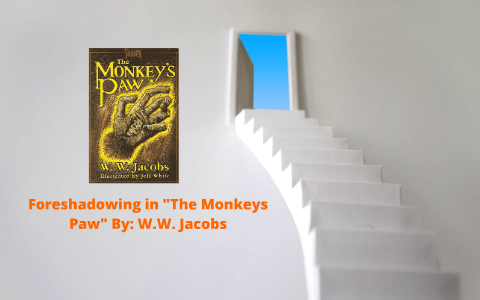 """Foreshadowing in """"The Monkeys Paw"""" By: W.W. Jacobs by Gia Schweitzer"""