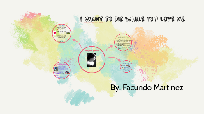 I Want To Die While You Love Me By Facundo Martinez On Prezi