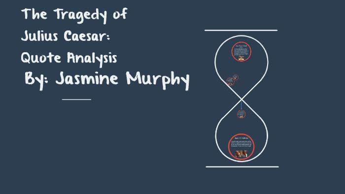 The Tragedy Of Julius Caesar Quote Analysis By Jasmine Murphy On Prezi