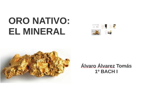 Oro Nativo El Mineral By Alvaro Alvarez Budd On Prezi