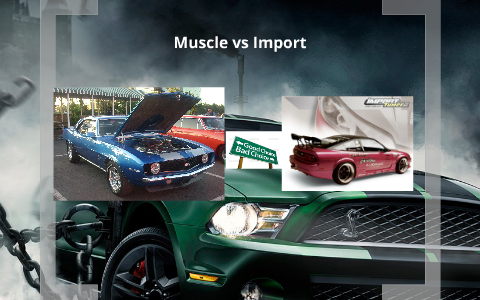 Muscle Vs Import By Zach Sherak On Prezi