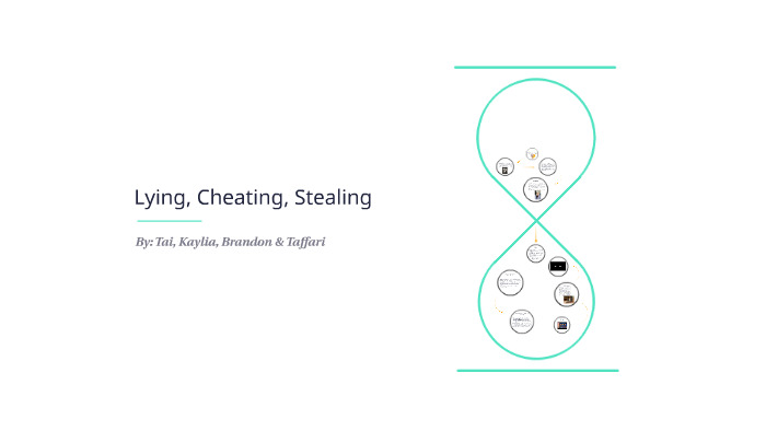 Lying, Cheating, Stealing by Tai-yisha Johnson on Prezi