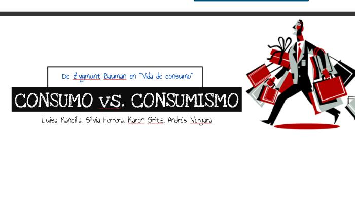 Consumo Vs. Consumismo by karen Ortiz on Prezi