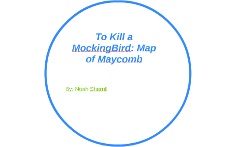 To Kill a Mockingbird: Map of Maycomb by Noah Sherrill on Prezi