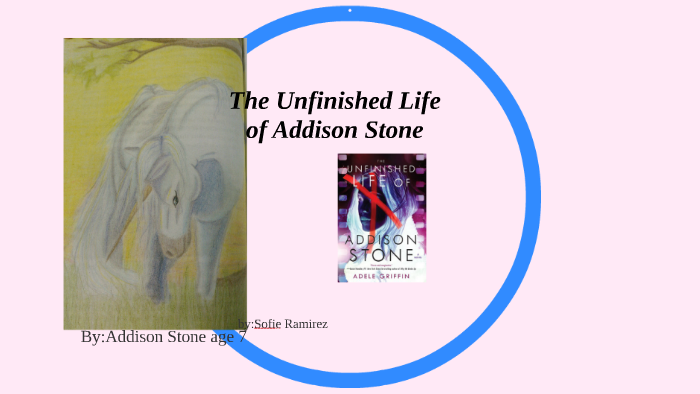 The Unfinished Life Of Addison Stone By Sofie Ramirez On Prezi
