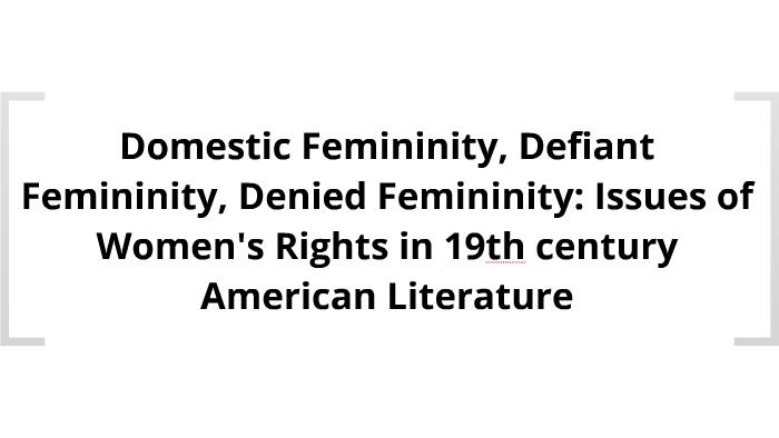 Domestic Femininity, Defiant Femininity, Denied Femininity