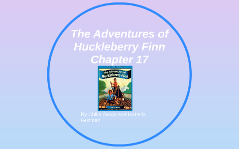 The Adventures Of Huckleberry Finn Chapter 17 By Chika Awujo On Prezi