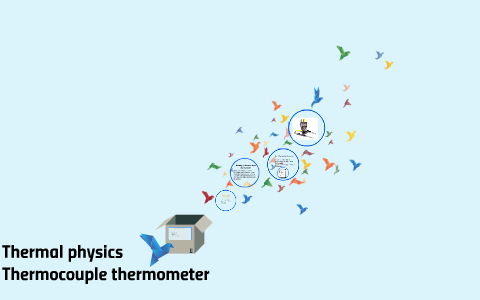 Thermal physicsThermocouple thermometer by cis year 10 on Prezi