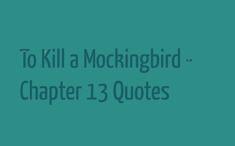 To Kill A Mockingbird Chapter 13 Quotes By Kevin H On Prezi
