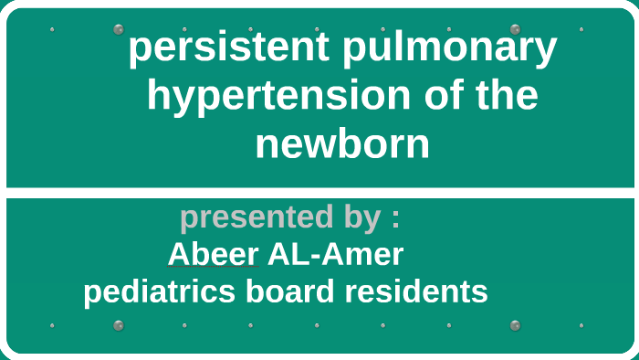 persistent pulmonary hypertension of the newboen by abeer al