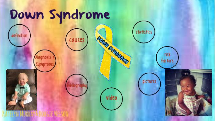Down Syndrome by katelyn murray on Prezi Next