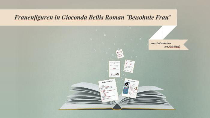 Frauenfiguren In Gioconda Bellis Roman Bewohnte Frau By