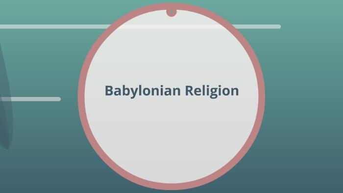 Babylonian Religion by Courtney Hett on Prezi