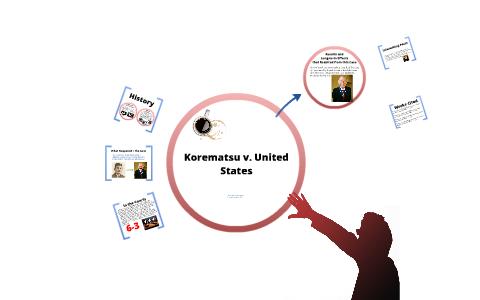 Korematsu v. United States by David Muir on Prezi Next